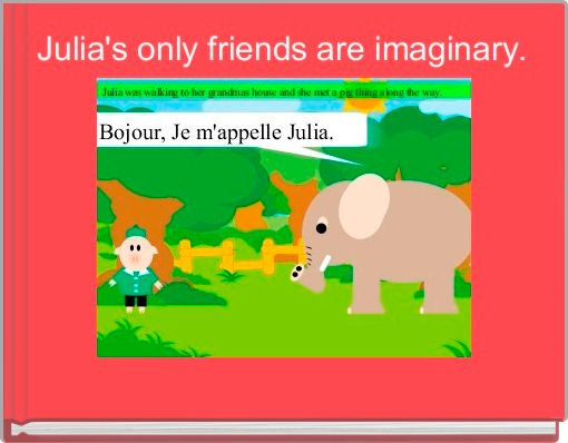 Julia's only friends are imaginary.