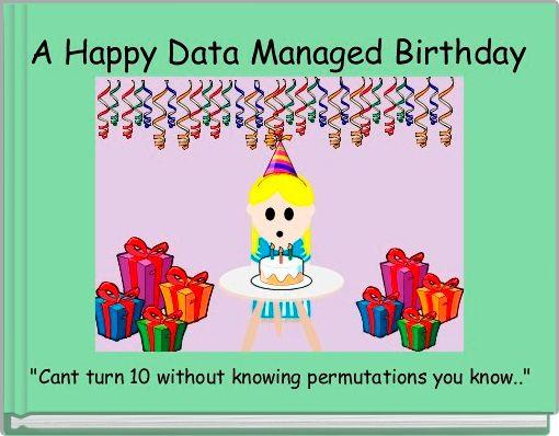 A Happy Data Managed Birthday