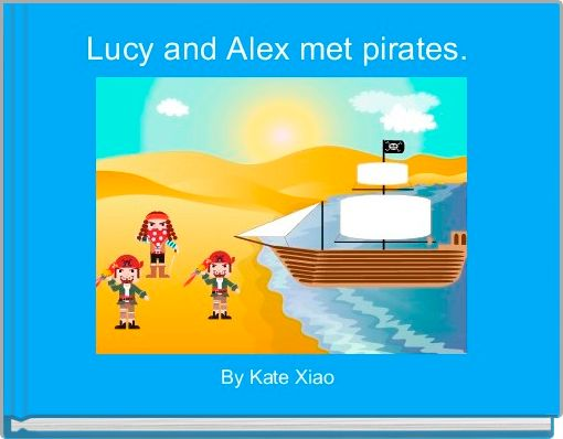 Lucy and Alex met pirates.