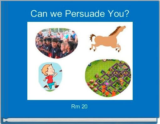 Can we Persuade You?