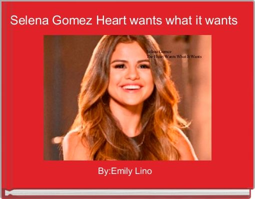 Selena Gomez Heart wants what it wants