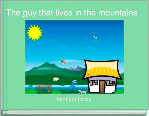 The guy that lives in the mountains