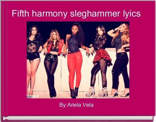 Fifth harmony sleghammer lyics