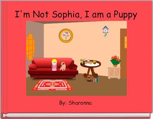 I'm Not Sophia, I am a Puppy