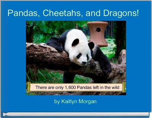 Pandas, Cheetahs, and Dragons!