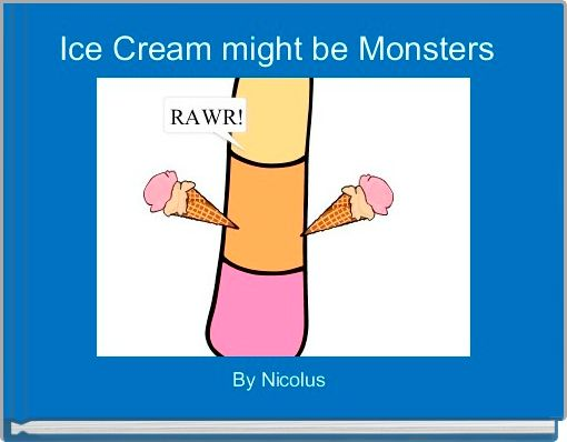 Ice Cream might be Monsters