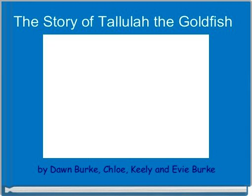 The Story of Tallulah the Goldfish