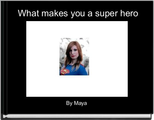 What makes you a super hero