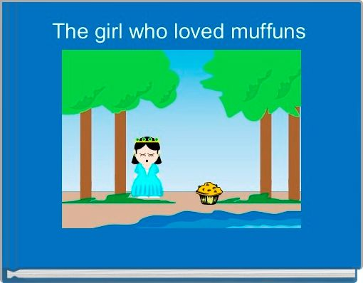The girl who loved muffuns