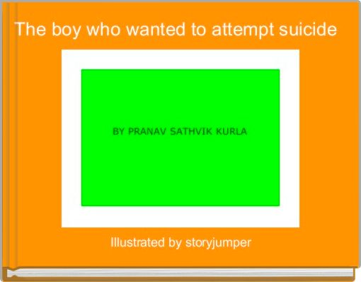 The boy who wanted to attempt suicide