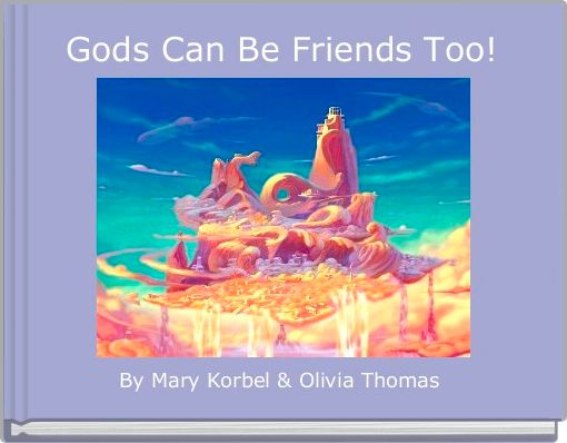Gods Can Be Friends Too!