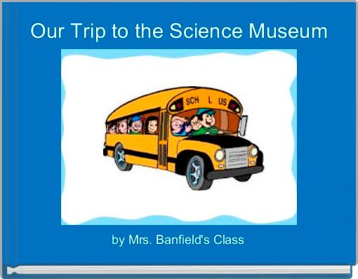Our Trip to the Science Museum