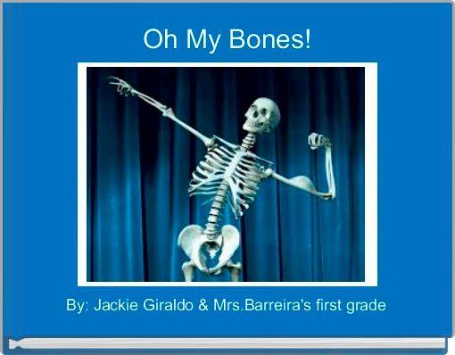 Oh My Bones!