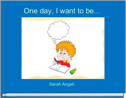 One day, I want to be...