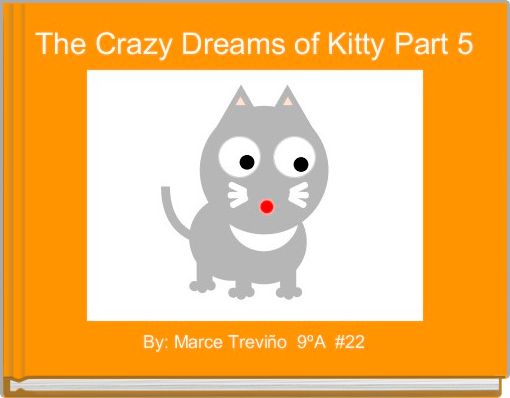 The Crazy Dreams of Kitty Part 5