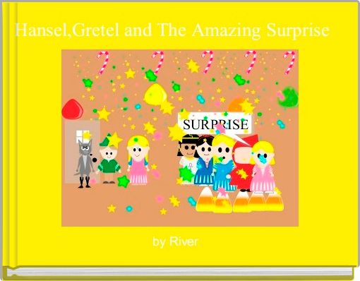 Hansel,Gretel and The Amazing Surprise
