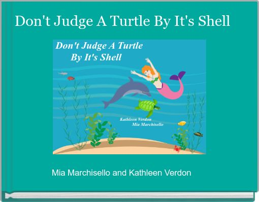 Don't Judge A Turtle By It's Shell