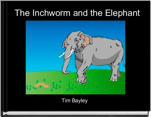 The Inchworm and the Elephant