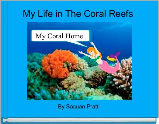 My Life in The Coral Reefs