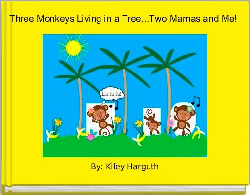 Three Monkeys Living in a Tree...Two Mamas and Me!