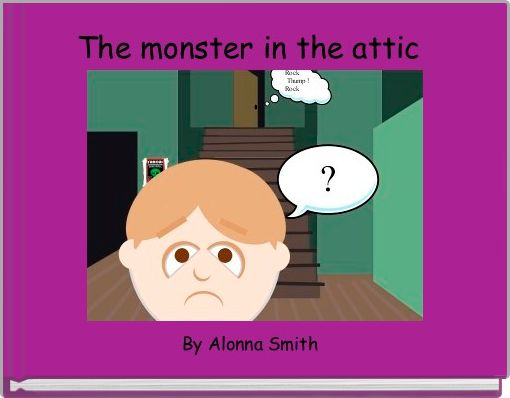 The monster in the attic
