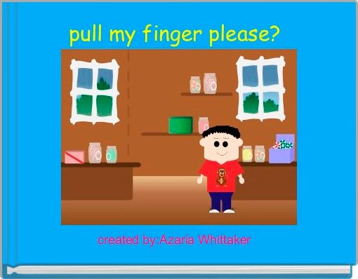pull my finger please?
