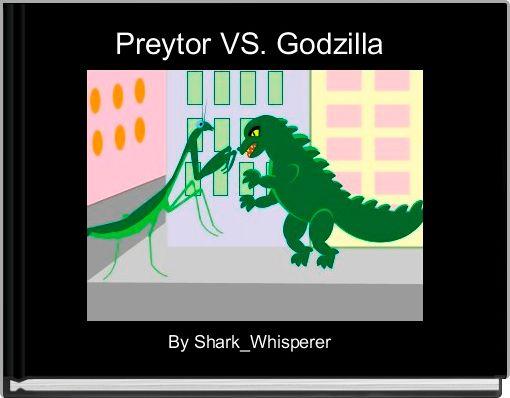 Preytor VS. Godzilla