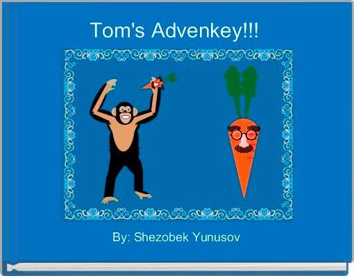 Tom's Advenkey!!!