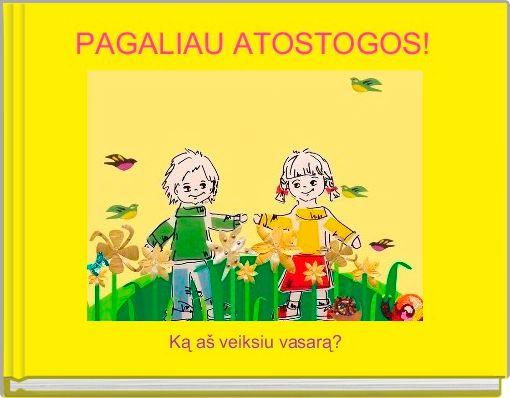 PAGALIAU ATOSTOGOS!