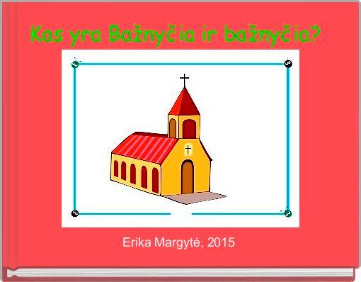 Kas yra Bažnyčia ir bažnyčia?