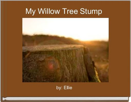 My Willow Tree Stump