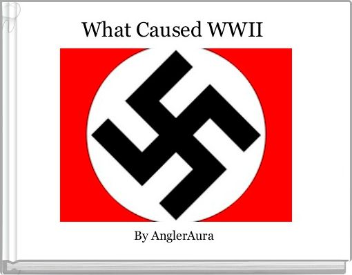What Caused WWII