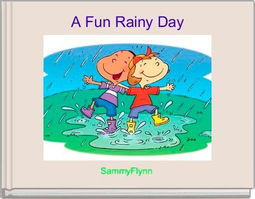 A Fun Rainy Day