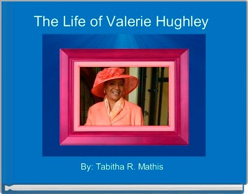 The Life of Valerie Hughley
