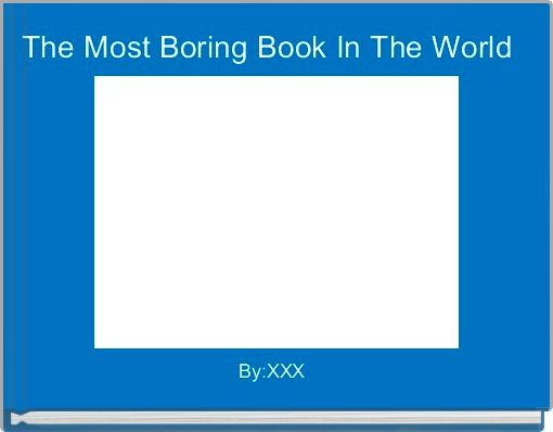 The Most Boring Book In The World