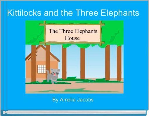 Kittilocks and the Three Elephants