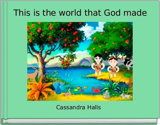 This is the world that God made
