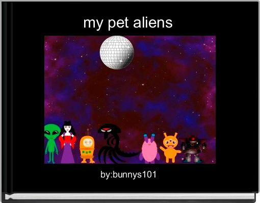 my pet aliens