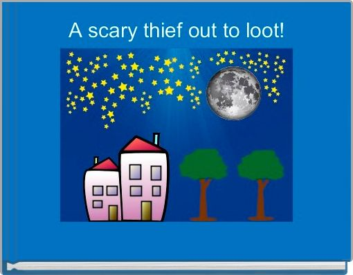 A scary thief out to loot!