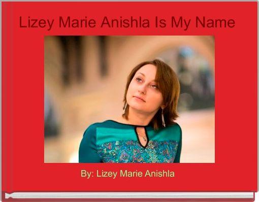 Lizey Marie Anishla Is My Name