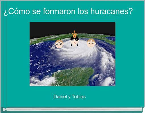 ¿Cómo se formaron los huracanes?