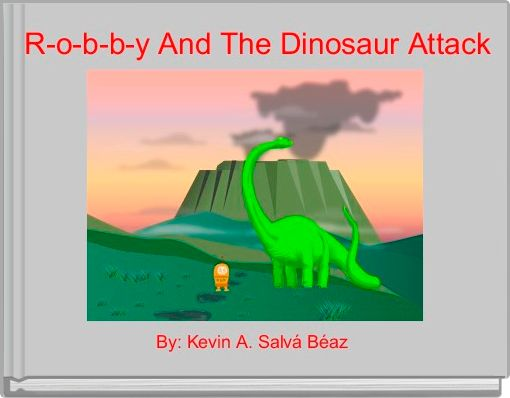 R-o-b-b-y And The Dinosaur Attack