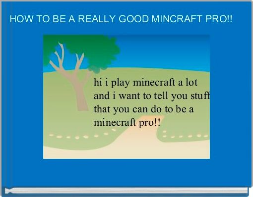 HOW TO BE A REALLY GOOD MINCRAFT PRO!!