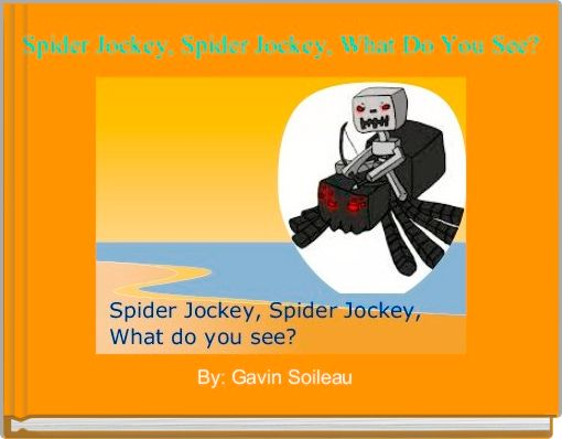 Spider Jockey, Spider Jockey, What Do You See?