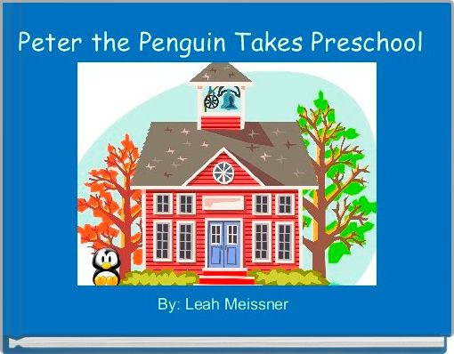 Peter the Penguin Takes Preschool
