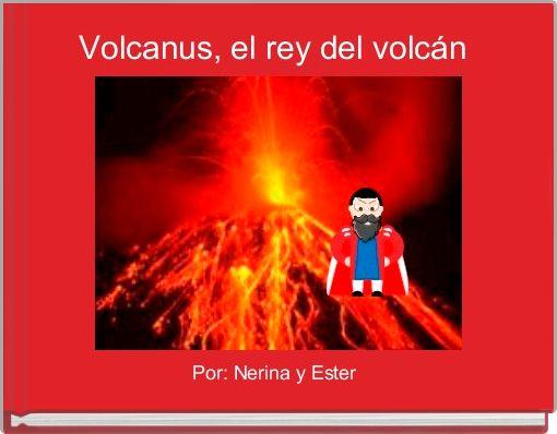 Volcanus, el rey del volcán