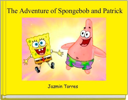 The Adventure of Spongebob and Patrick