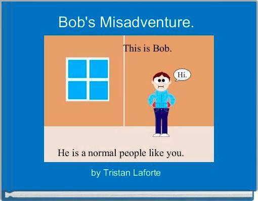 Bob's Misadventure.