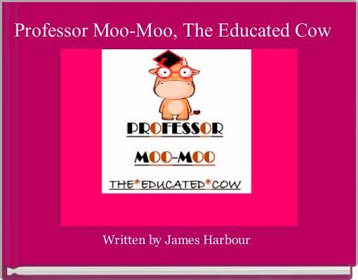 Professor Moo-Moo, The Educated Cow