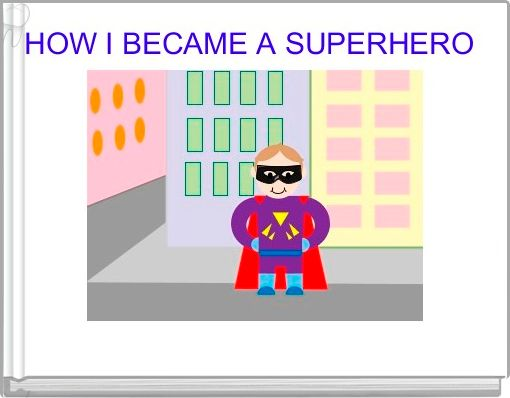 HOW I BECAME A SUPERHERO